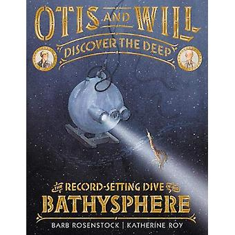 Otis and Will Discover the Deep - The Record-Setting Dive of the Bathy