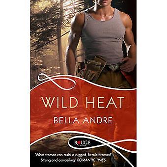 Wild Heat A Rouge Romantic Suspense by Bella Andre