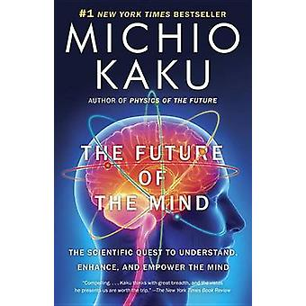 The Future of the Mind - The Scientific Quest to Understand - Enhance