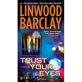 Trust Your Eyes by Linwood Barclay - 9780451414175 Book