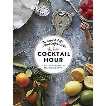 The New Cocktail Hour - The Essential Guide to Hand-Crafted Drinks by