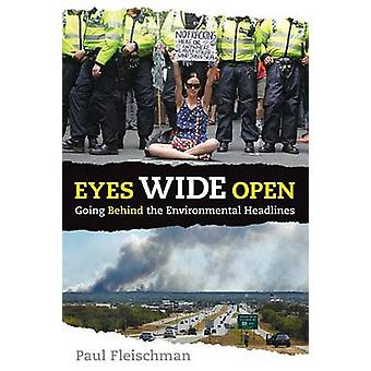 Eyes Wide Open - Going Behind the Environmental Headlines by Paul Flei