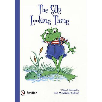 The Silly Looking Thing by Eva M. Sakmar-Sullivan - 9780764341441 Book