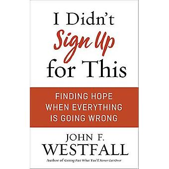 I Didn't Sign Up for This by John F Westfall - 9780800728076 Book
