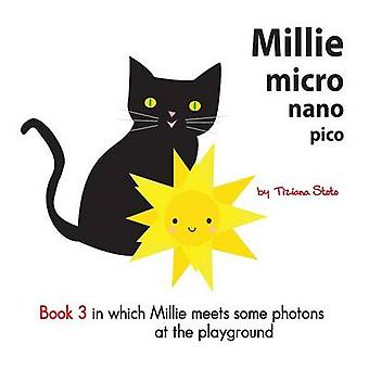 Millie Micro Nano Pico Book 3 in Which Millie Meets Some Photons at t