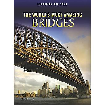 The World's Most Amazing Bridges by Michael Hurley - 9781410942494 Bo