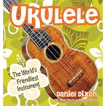 Ukulele - The World's Friendliest Instrument by Daniel Dixon - Dixie D