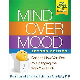 Mind Over Mood - Change How You Feel by Changing the Way You Think (2n