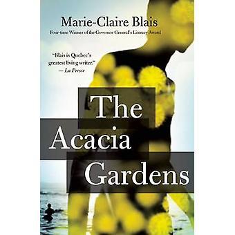 The Acacia Gardens by Marie-Claire Blais - Nigel Spencer - 9781487000