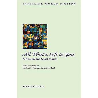 All That's Left to You - A Novella and Short Stories by Ghassan Kanafa