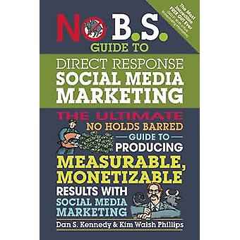 No B.S. Guide to Direct Response Social Media Marketing - The Ultimate