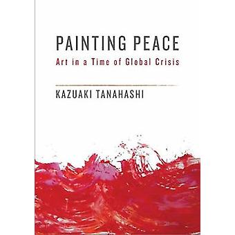 Painting Peace by Kazuaki Tanahashi - 9781611805437 Book