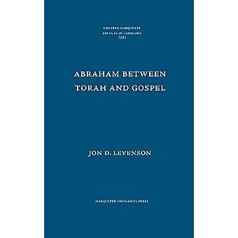 Abraham Between Torah and Gospel by Jon D. Levenson - 9780874625929 B