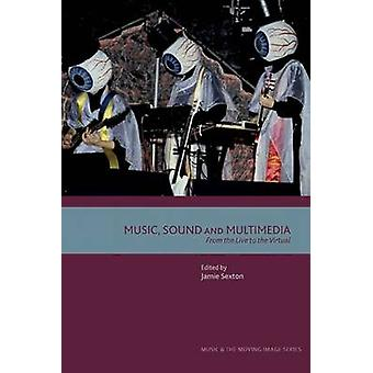 Music Sound und Multimedia From the Live to the Virtual von Jamie Sexton & Edited by K J Donnelly