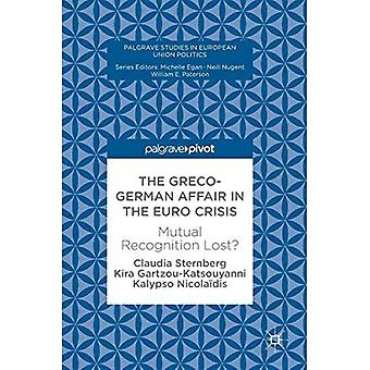 The Greco-German Affair in the Euro Crisis: Mutual Recognition Lost? (Palgrave Studies in European Union Politics)