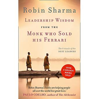 Leadership Wisdom from the Monk Who Sold His Ferrari (Paperback) by Sharma Robin