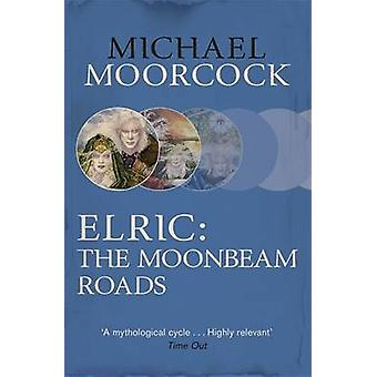 Elric - The Moonbeam Roads by Michael Moorcock - 9780575106598 Book