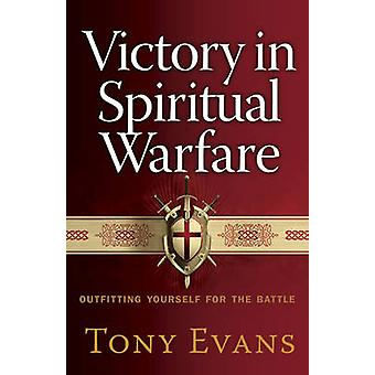 Victory in Spiritual Warfare - Outfitting Yourself for the Battle by T