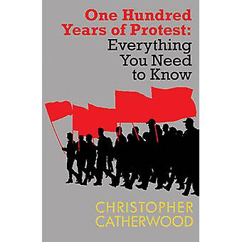 One Hundred Years of Protest - Everything You Need to Know by Christop