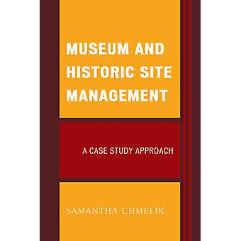 Museum and Historic Site Management - A Case Study Approach by Samanth