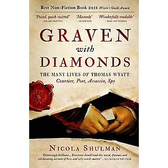 Graven With Diamonds - The Many Lives of Thomas Wyatt - Courtier - Poet