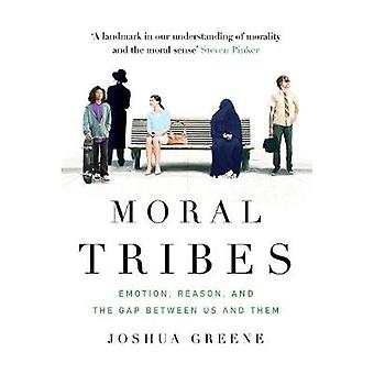 Moral Tribes - Emotion - Reason and the Gap Between Us and Them (Main)