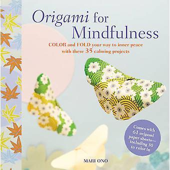 Origami pour Mindfulness - couleur et pliez votre chemin vers la paix intérieure avec