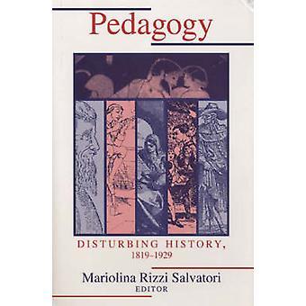 Pedagogy - Disturbing History - 1820-1930 (New edition) by Mariolina R
