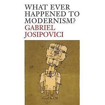What Ever Happened to Modernism? by Gabriel Josipovici - 978030017800