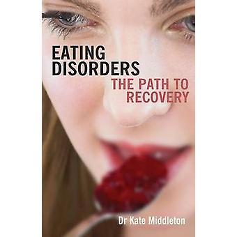 Eating Disorders - The Path to Recovery by Kate Middleton - 9780745952