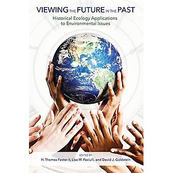 Viewing the Future in the Past - Historical Ecology Applications to En