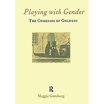 Playing with Gender - The Comedies of Goldoni by Maggie Gunsberg - 978