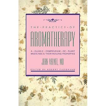 The Practice of Aromatherapy: A Classic Compendium of Plant Medicines & Their Healing Properties