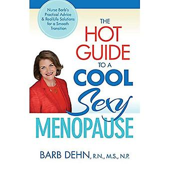 Hot Guide To A Cool, Sexy Menopause: Nurse Barb's Practical Advice and Real-Life Solutions for Making a Smooth...