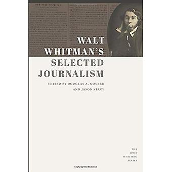 Walt Whitman sélectionné journalisme (Iowa Whitman Series)