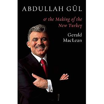 Abdullah Gol and the Making of the New Turkey