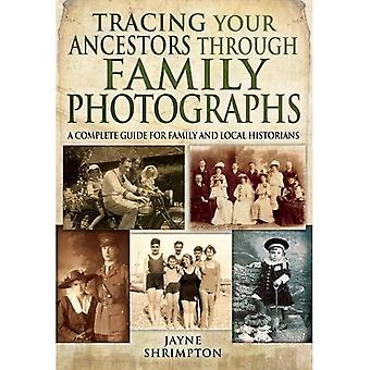 Tracing Your Ancestors Through Family Photographs: A Complete Guide for Family and Local Historians (Family History...