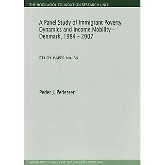 Panel Study of Immigrant Poverty Dynamics and Income Mobility - Denmark. 1984 - 2007: Study Paper No. 34 (Rockwool Foundation Research Unit Study Paper)