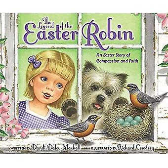 La légende de la Robin de Pâques: une histoire de Pâques de Compassion et de la foi [cartonné]
