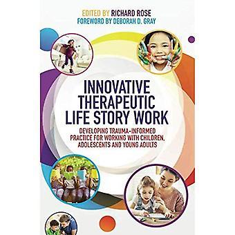 Nyskabende terapeutiske liv historie arbejde: Udvikle traume-orienteret praksis til at arbejde med børn, unge og unge voksne