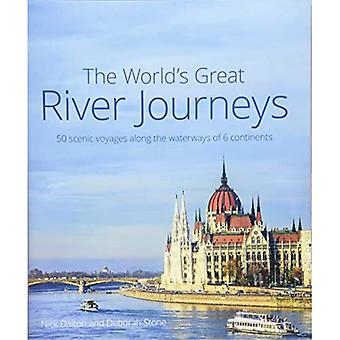 The World's Great River Journeys: 50 scenic voyages� along the waterways of 5 continents