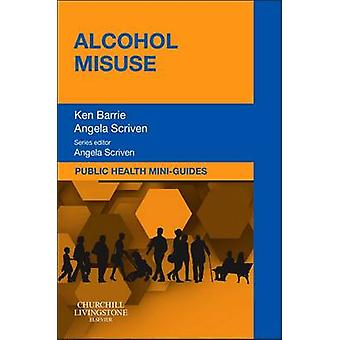 Public Health MiniGuides Alcohol Misuse by Ken Barrie