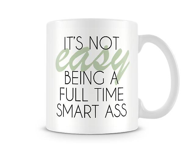 It's Not Easy Being A Full Time Smart Ass Printed Mug