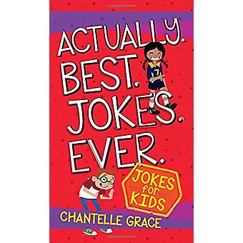 Actually. Best. Jokes. Ever - Joke Book for Kids by Chantelle Grace -