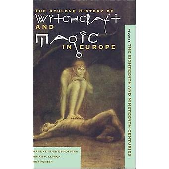 Witchcraft and Magic in Europe Volume 5 The Eighteenth and Nineteenth Centuries by GijswijtHofstra & Marijke