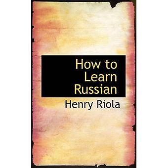 How to Learn Russian by Riola & Henry