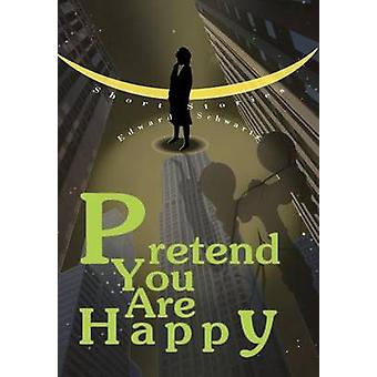 Pretend You Are HappyShort stories by Schwartz & Edward