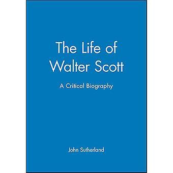 The Life of Walter Scott by Sutherland & John