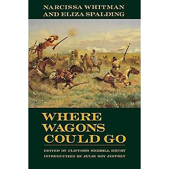 Where Wagons Could Go Narcissa Whitman and Eliza Spaulding by Whitman & Narcissa