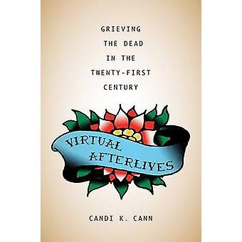 Afterlives virtuale lutto morti nel ventunesimo secolo di Cann & K. Candi